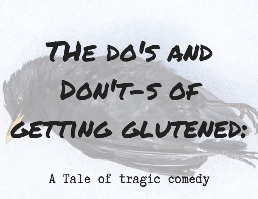 The Do's and Don't-s of Getting Glutened