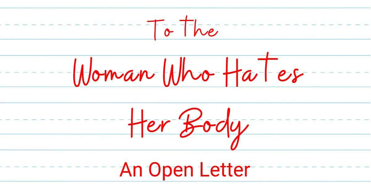 A Letter To The Woman Who Hates Her Body