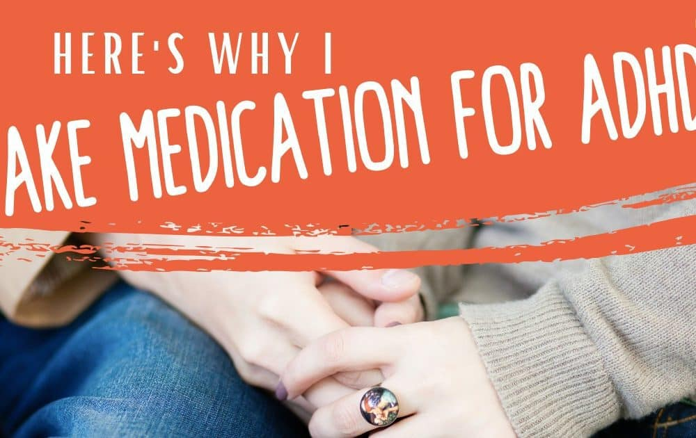 Here's Why I Take Medication for ADHD