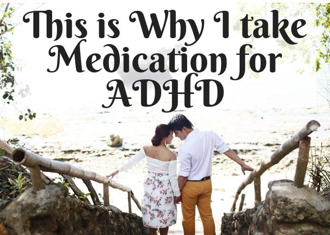 This is One Reason Why I Take Medication for ADHD