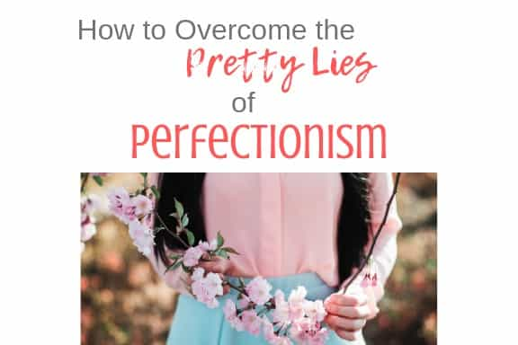 How to Conquer the Pretty Lies of Perfectionism