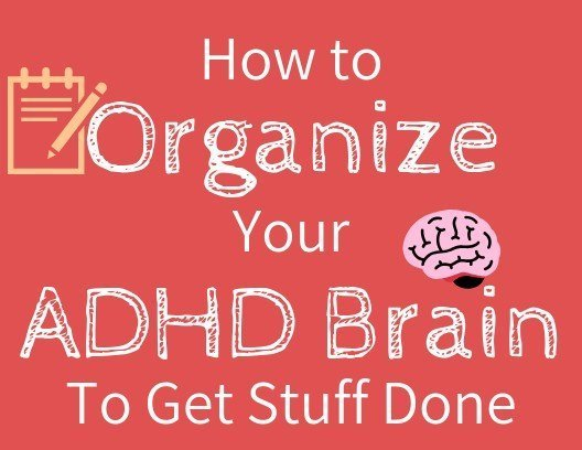 How to Organize Your ADHD Mind to be Productive