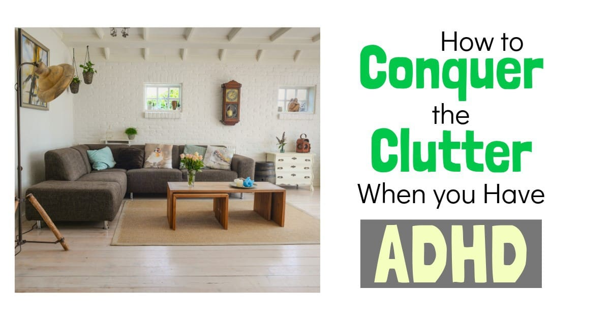 How to Conquer the Clutter When You Have ADHD
