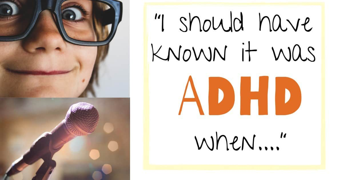 I Should Have Known It Was ADHD When….