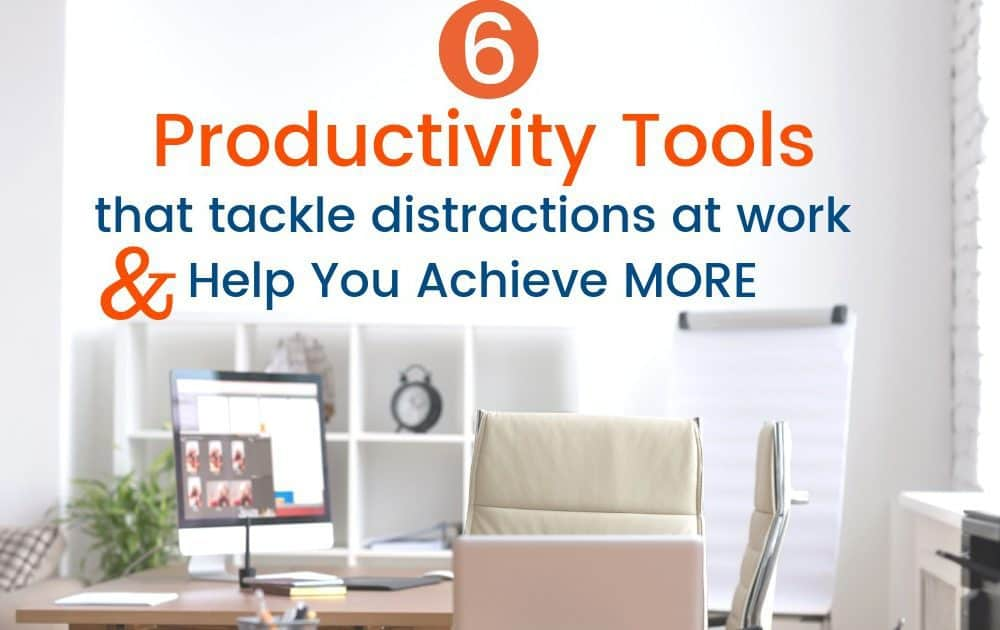 6 Productivity Tools to Tackle Distractions at Work