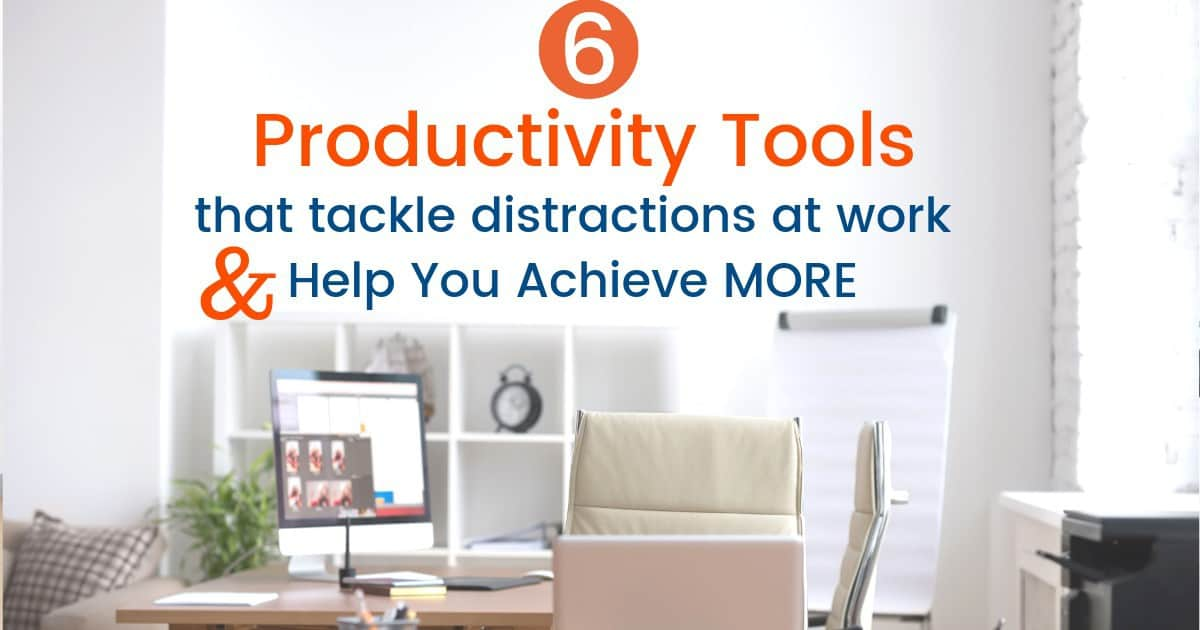 6 Productivity Tools that Tackle Distractions at Work & Help You Achieve Success
