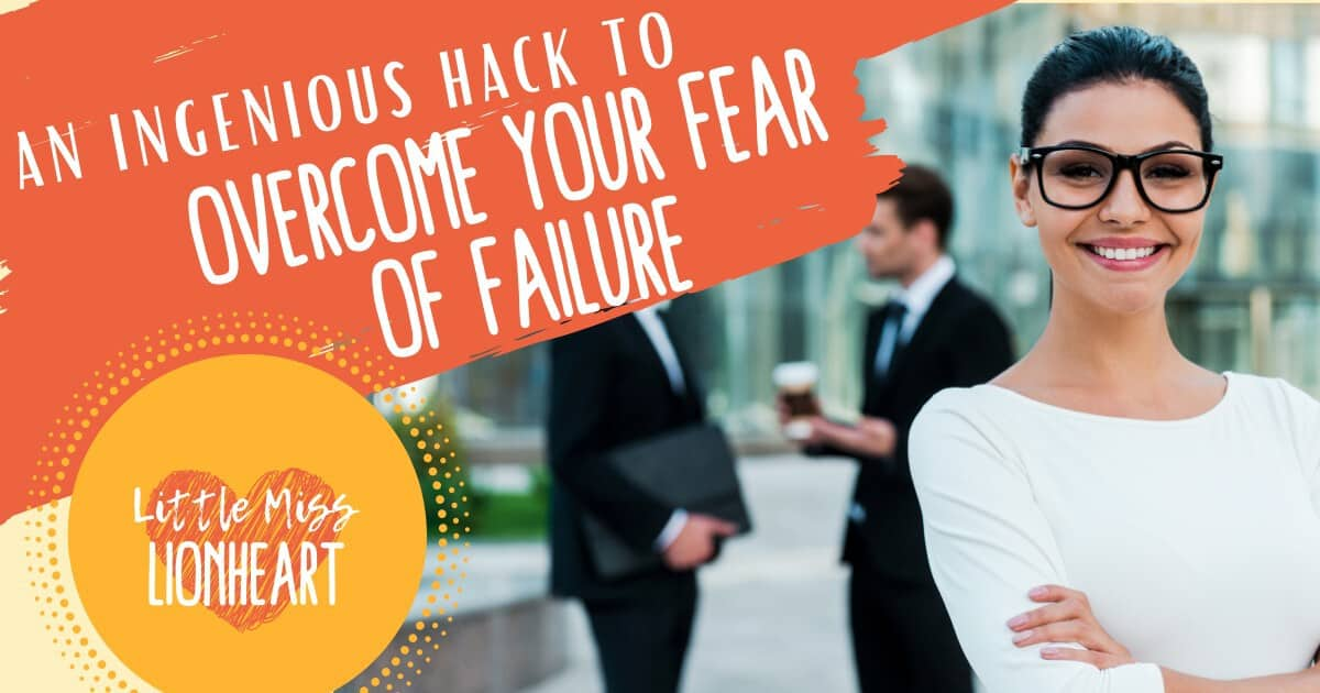 Have you heard this Hack for Overcoming Fear of Failure?