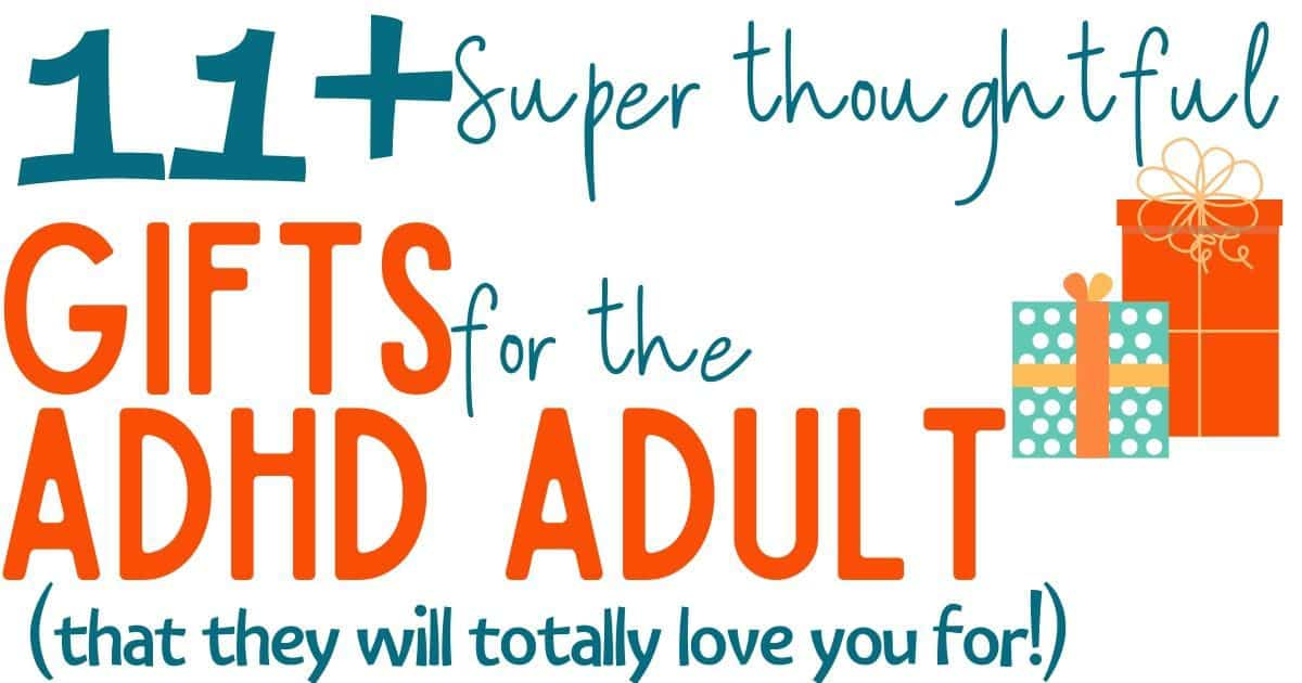 Gifts ideas for the ADHD adult in Your life. (Or What to Ask for if you ARE the ADHD Adult!)