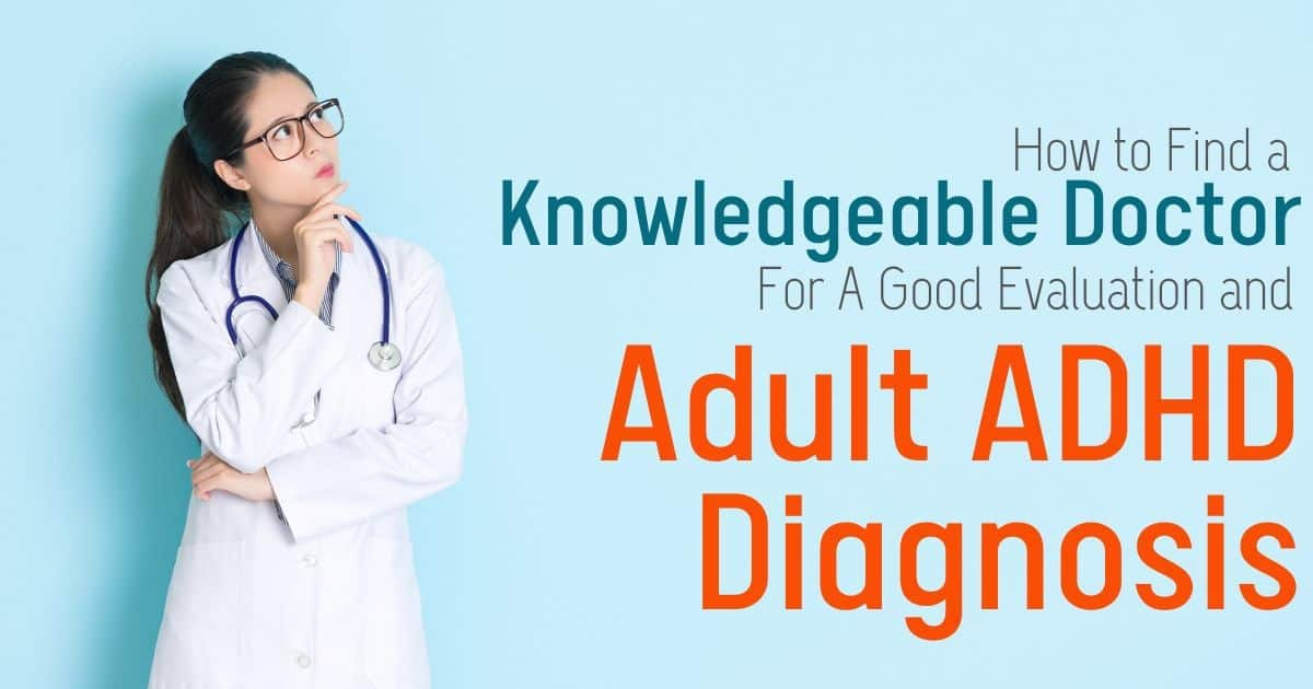 When you ask for an assessment for adult ADHD from a doctor who doesn't actually get ADHD, it's pretty discouraging. Here's how to find a doctor that KNOWS her ADHD stuff to help you avoid the dismissiveness and misdiagnosis in your ADHD diagnosis evaluation!