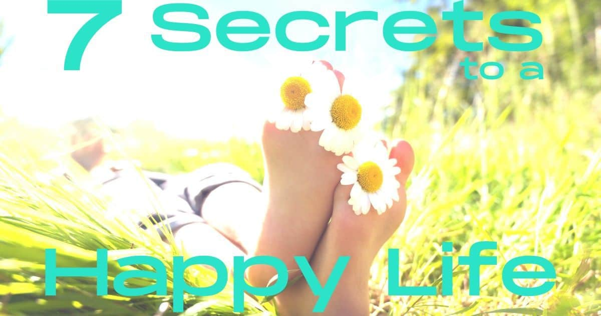 7 secrets how to live a happy life